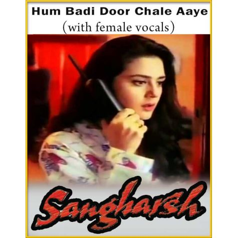 Hum Badi Door Chale Aaye (With Female Vocals) - Sangharsh