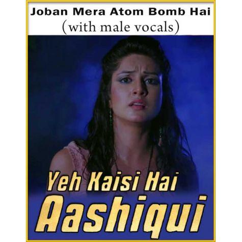 Joban Mera Atom Bomb Hai (With Male Vocals) - Ye Kaisi Hai Aashiqui