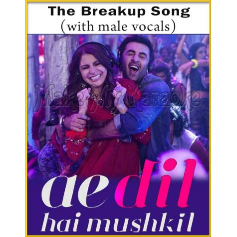 The Breakup Song (With Male Vocals) - Ae Dil Hai Mushkil (MP3 And Video-Karaoke Format)