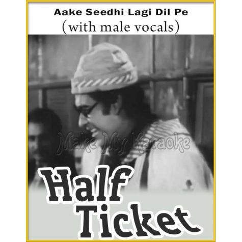 Aake Seedhi Lagi Dil Pe (With Male Vocals) - Half Ticket
