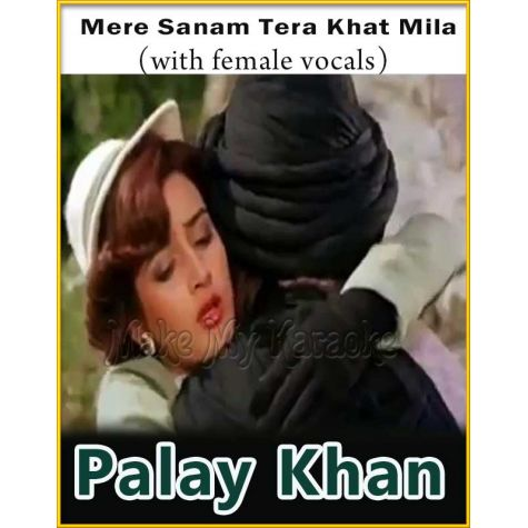 Mere Sanam Tera Khat Mila (With Female Vocals) - Palay Khan