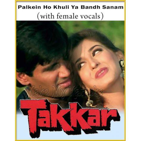 Palkein Ho Khuli Ya Bandh (With Female Vocals) - Takkar
