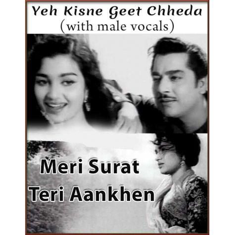 Yeh Kisne Geet Chheda (With Male Vocals) - Meri Surat Teri Aankhen