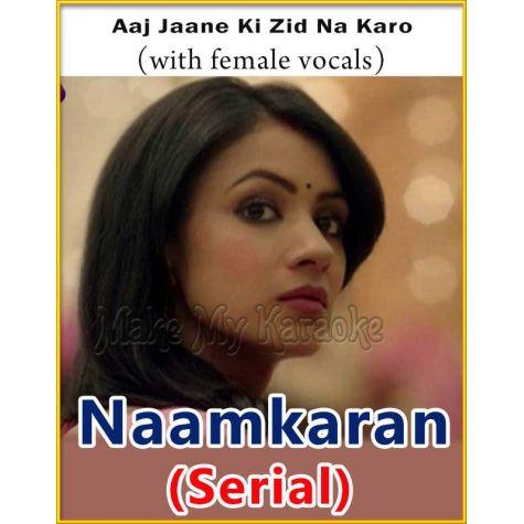 Aaj Jaane Ki Zid Na Karo (With Female Vocals)