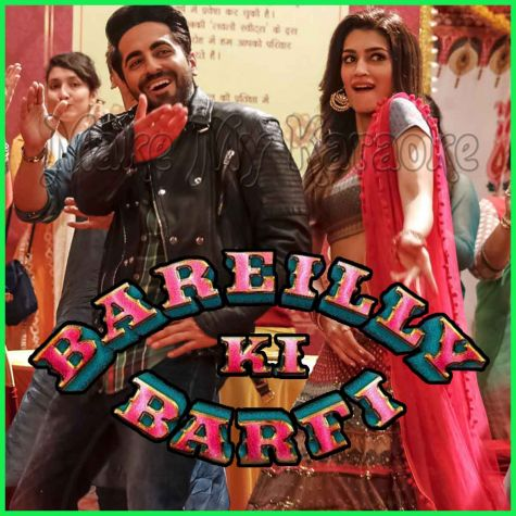 Sweety Tera Drama - Bareilly Ki Barfi (MP3 And Video-Karaoke Format)