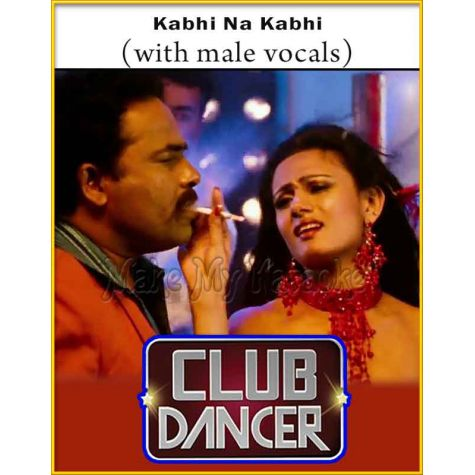 Kabhi Na Kabhi (With Male Vocals) - Club Dancer (MP3 And Video-Karaoke Format)