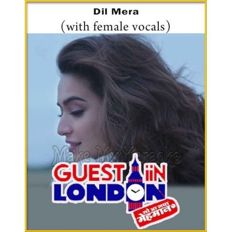 Dil Mera (With Female Vocals) - Guest Iin London