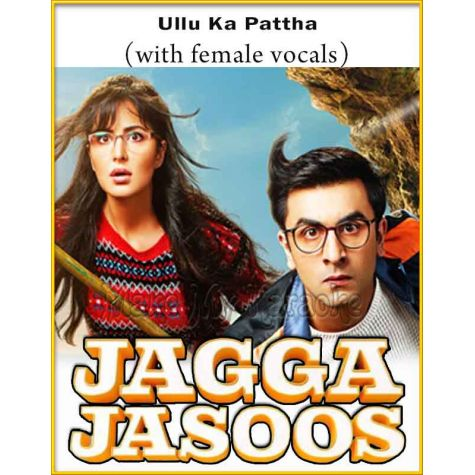 Ullu Ka Pattha (With Female Vocals) - Jagga Jasoos (MP3 And Video-Karaoke Format)