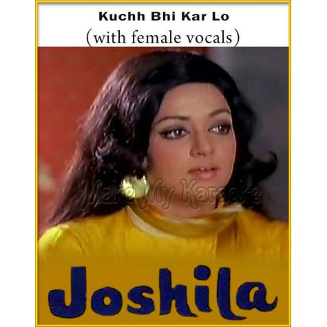 Kuchh Bhi Kar Lo (With Female Vocals) - Joshila (MP3 And Video-Karaoke Format)