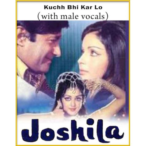 Kuchh Bhi Kar Lo (With Male Vocals) - Joshila (MP3 And Video-Karaoke Format)