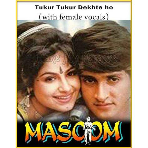 Tukur Tukur Dekhte ho (With Female Vocals) - Masoom