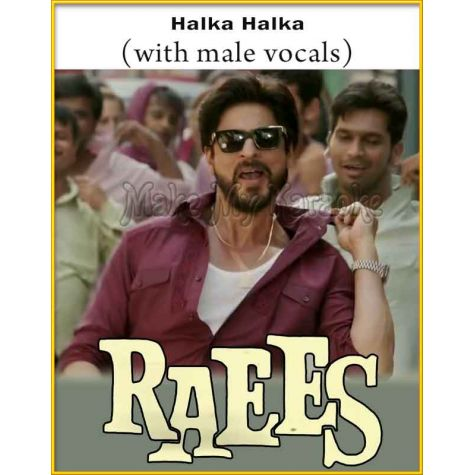 Halka Halka (With Male Vocals) - Raees