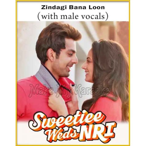 Zindagi Bana Loon (With Male Vocals) - Sweetie Weds NRI