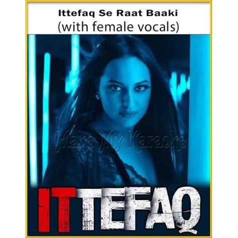 Ittefaq Se Raat Baaki (With Female Vocals) - Ittefaq