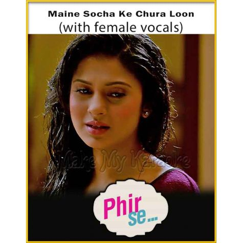 Maine Socha Ke Chura Loon (With Female Vocals) - Phir Se