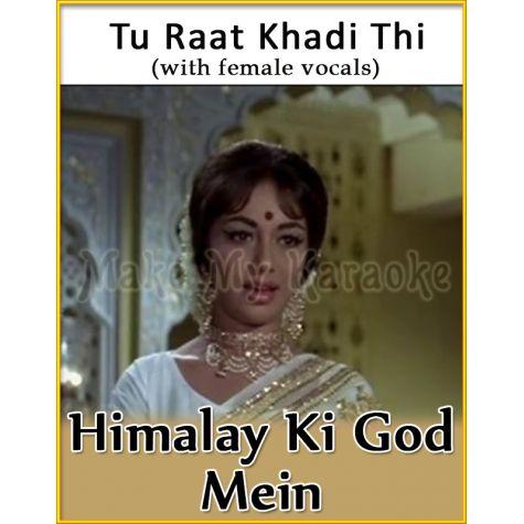 Tu Raat Khadi Thi (With Female Vocals) - Himalay Ki God Mein (MP3 Format)