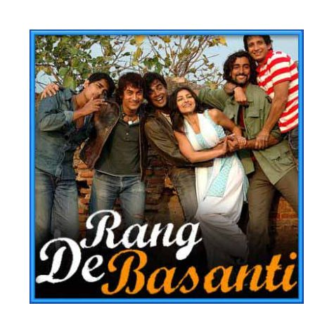 Rang De Basanti - Rang De Basanti (MP3 and Video Karaoke Format)