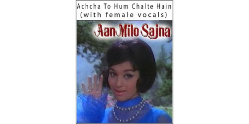 Achcha To Hum Chalte Hain (with female vocals)  -  Aan Milo Sajna (MP3 and Video Karaoke Format)