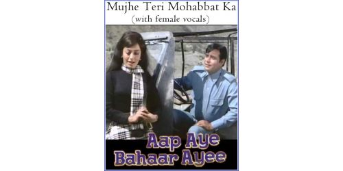Mujhe Teri Mohabbat Ka (with female vocals)  -  Aap Aaye Bahar Aayi (MP3 and Video Karaoke Format)