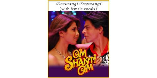 Deewangi Deewangi (With Female Vocals) - Om Shanti Om