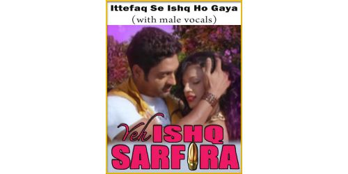 Ittefaq Se Ishq Ho Gaya (With Male Vocals) - Yeh Ishq Sarfira