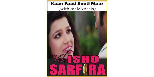 Kaan Faad Seeti Maar (With Male Vocals) - Yeh Ishq Sarfira