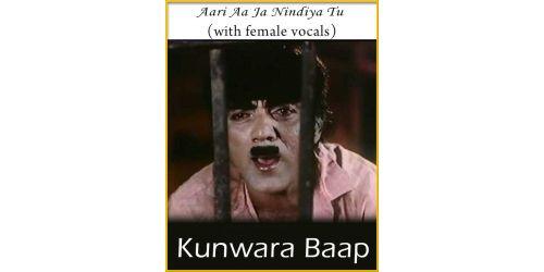 Aari Aa Ja Nindiya  (With Female Vocals) - Kunwara Baap