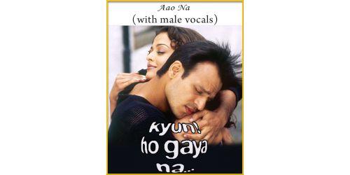 Aao Na (With Male Vocals) - Kyun Ho Gaya Na