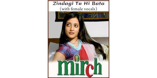 Zindagi Tu Hi Bata (With Female Vocals) - Mirch