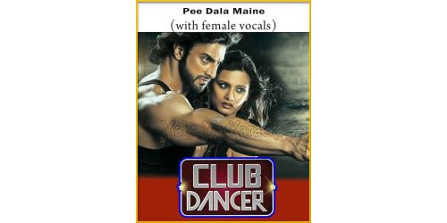 Pee Dala Maine(With Male Vocals) - Club Dancer