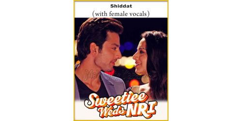 Shiddat (With Female Vocals)- Sweetie Weds NRI