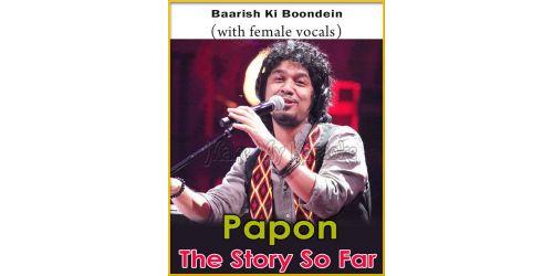 Baarish Ki Boondein (With Female Vocals) - Papon-The Story So Far