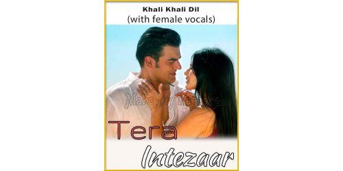 Khali Khali Dil (With Female Vocals) - Tera Intezaar