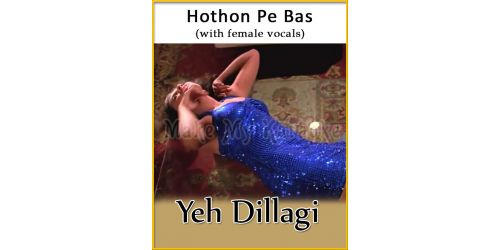 Hothon Pe Bas (With Female Vocals) - Yeh Dillagi